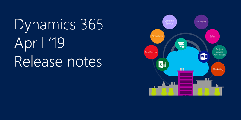 April 2019 Spring Dynamics 365 release notes update