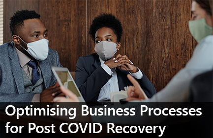 Optimising Business Processes for Post COVID Recovery
