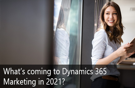 New features coming to Dynamics 365 Marketing in 2021 Roadmap